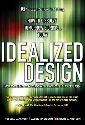 Idealized Design By Ackoff, Russell L./ Magidson, Jason/ Addison, Herbert J.