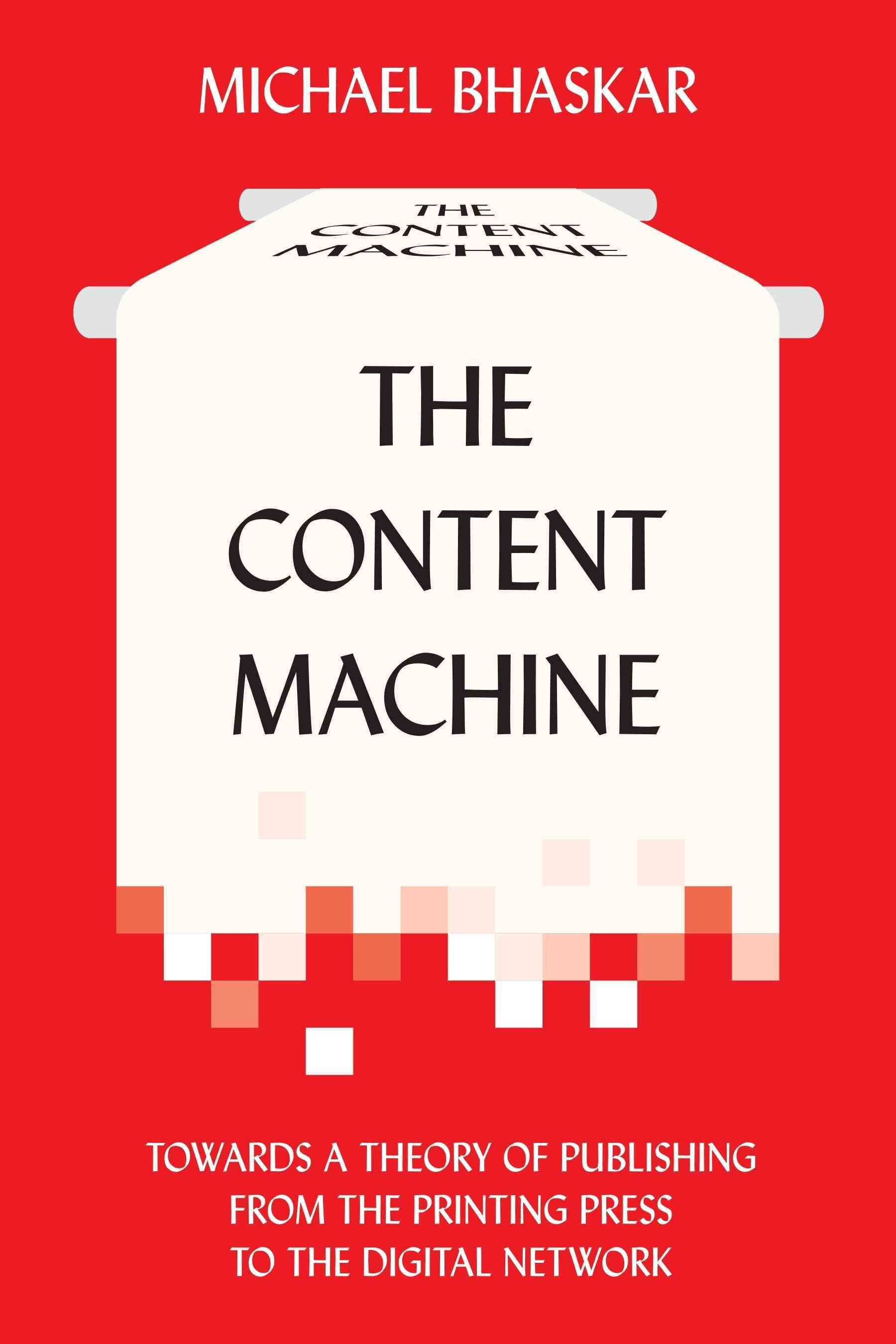 The Content Machine By Bhaskar, Michael