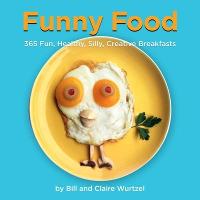 Funny Food By Wurtzel, Bill/ Wurtzel, Claire